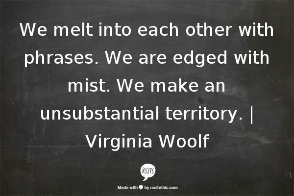 Virginia Woolf The Waves Quotes: We Melt Into Each Other With Phrases. We Are Edged With