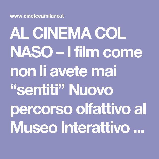 """AL CINEMA COL NASO – I film come non li avete mai """"sentiti"""" Nuovo percorso olfattivo al Museo Interattivo del Cinema — Cineteca di Milano"""