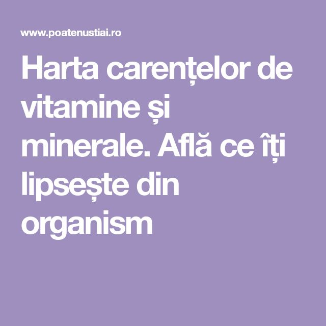 Harta carențelor de vitamine și minerale. Află ce îți lipsește din organism