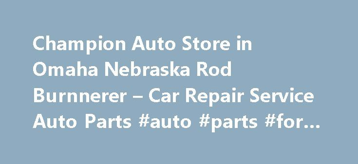Champion Auto Store in Omaha Nebraska Rod Burnnerer – Car Repair Service Auto Parts #auto #parts #for #sale http://australia.remmont.com/champion-auto-store-in-omaha-nebraska-rod-burnnerer-car-repair-service-auto-parts-auto-parts-for-sale/  #champion auto parts # Car Repair Service Auto Parts Their phone number is (402)451-3434. Obtaining 59 plate insurance cover is an important aspect of owning a new motor vehicle. A bit of info is provided on what 59 plates are, how to understand the…