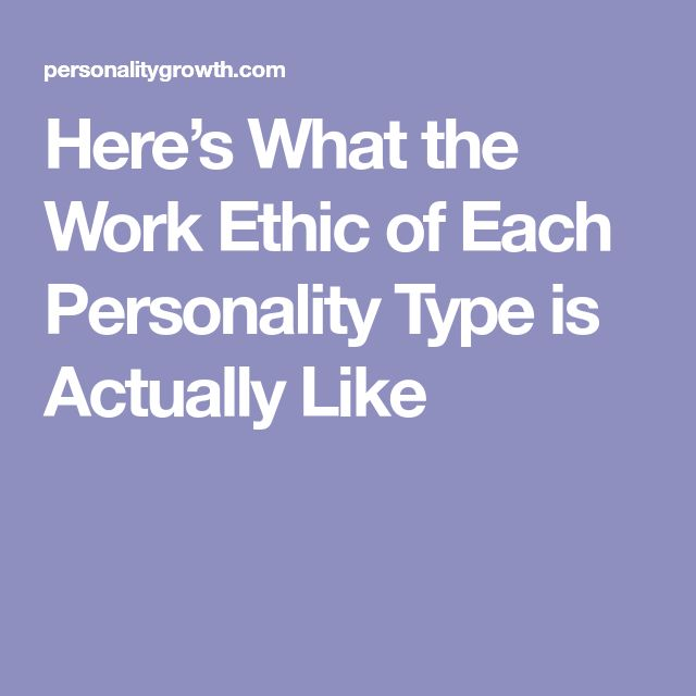 Here's What the Work Ethic of Each Personality Type is Actually Like