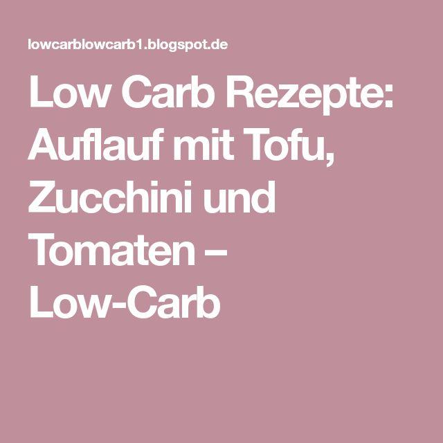 Low Carb Rezepte: Auflauf mit Tofu, Zucchini und Tomaten – Low-Carb