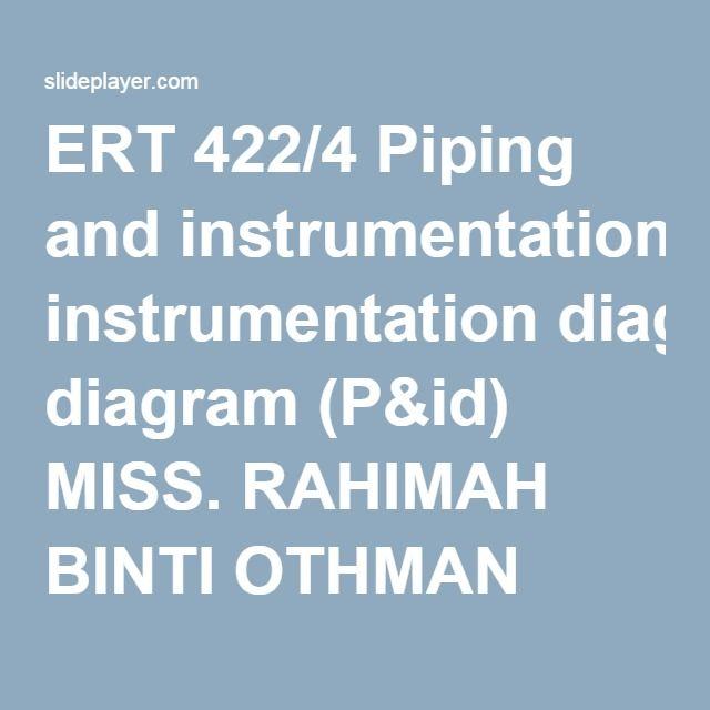 ERT 422/4 Piping and instrumentation diagram (P&id) MISS. RAHIMAH BINTI OTHMAN (Email: rahimah@unimap.edu.my) - ppt download