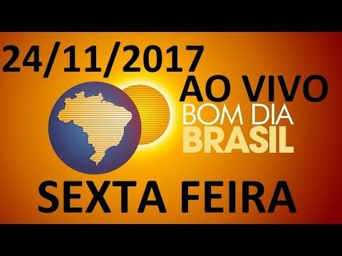 Bom Dia Brasil 24/11/2017  SEXTA FEIRA COMPLETO