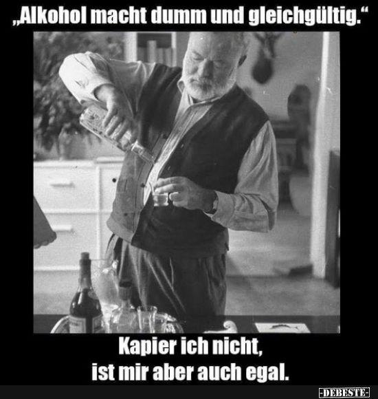 Alkohol macht dumm und gleichgültig.. | Lustige Bilder, Sprüche, Witze, echt lustig – Markus