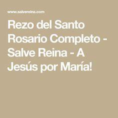 Rezo del Santo Rosario Completo - Salve Reina - A Jesús por María!