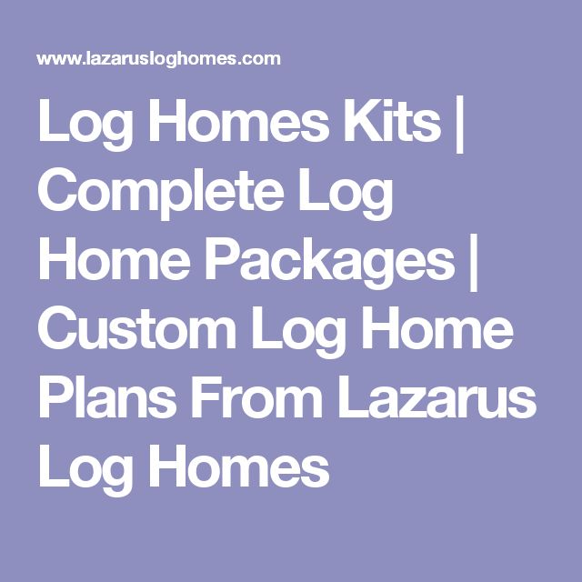 Log Homes Kits   Complete Log Home Packages   Custom Log Home Plans From Lazarus Log Homes