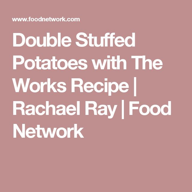 Double Stuffed Potatoes with The Works Recipe   Rachael Ray   Food Network