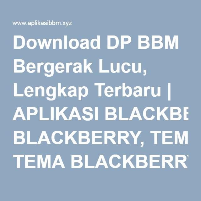 Download DP BBM Bergerak Lucu, Lengkap Terbaru | APLIKASI BLACKBERRY, TEMA BLACKBERRY, RINGTONE BBM, AUTOTEXT BBM, DP BBM