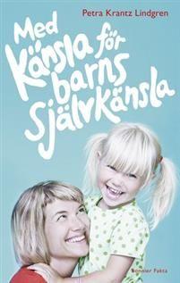 """Med känsla för barns självkänsla är en bok om våra barns naturliga självkänsla och hur vi som föräldrar kan uppmuntra och utveckla den. Självkänslan är plattformen för många av barnets andra egenskaper och Petra Krantz Lindgren ger här råd, övningar och exempel från vardagen. Hon driver även bloggen """"En annan du"""" och håller i föredrag och kurser om aktivt föräldraskap.""""När du skäller på mig, mamma, är det svårt för mig att älska mig själv.""""Så löd rubriken på ett inlägg som jag skrev på m..."""