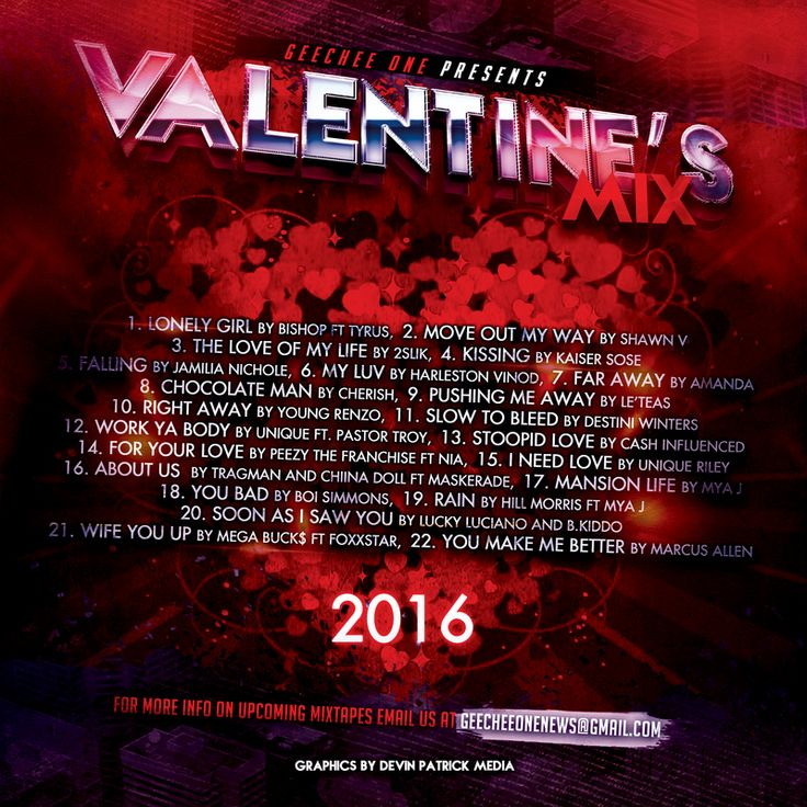 Valentine's MixFor more info on upcoming mixtapes email us at geecheeonenews@gmail.com.â��1. Lonely Girl by Bishop Ft. Tyrus 2. Move out my Way by Shawn 3. The Love of My Life by 2Slik.4. Kissing byKaiser Sose 5. Falling by Jamilia Nichole6. My Luv by Harleston Vinod7. Far Away by Amanda8. Chocolate Man by Cherish9. Pushing me Away by  Le'teas10. Right Away by Young Renzo11. Slow to Bleed by Destini Winters12. Work Ya Body byUnique ft. Pastor Troy13. Stoopid Love by Cash Influenced14. For…