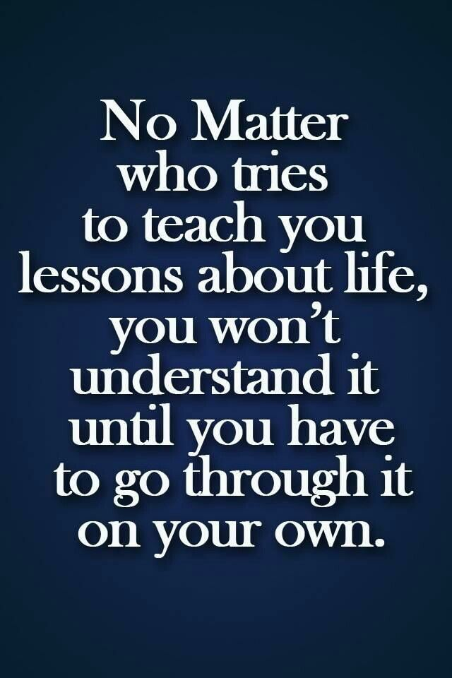 Learn The Hard Way Quotes To Live By Life Lessons Quotes Life