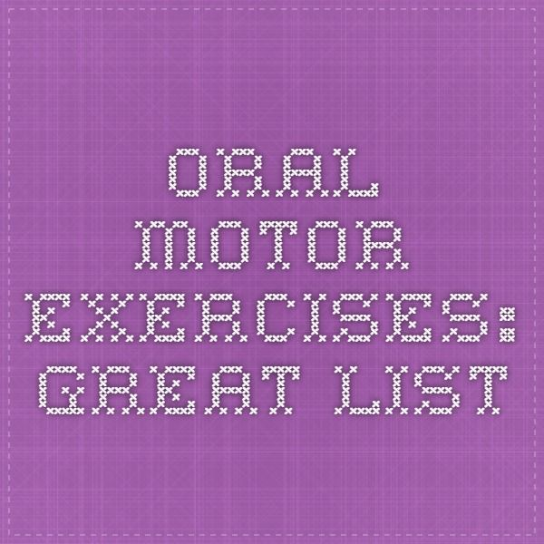 ORAL MOTOR EXERCISES: GREAT LIST