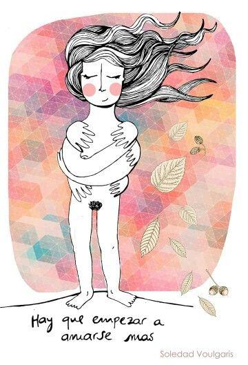 Hay que empezar a amarse más. No se puede entregar amor si no hay amor propio primero.