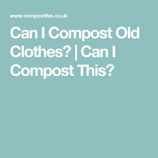 Can I Compost Old Clothes? | Can I Compost This?