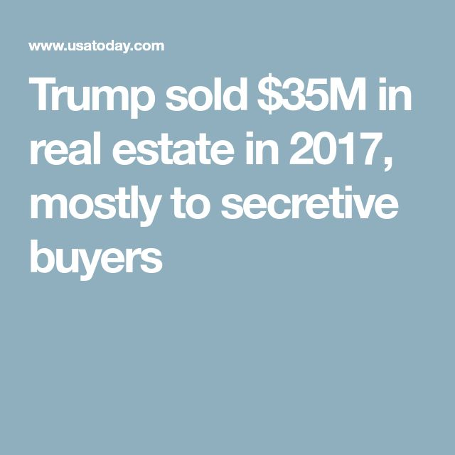 Trump sold $35M in real estate in 2017, mostly to secretive buyers