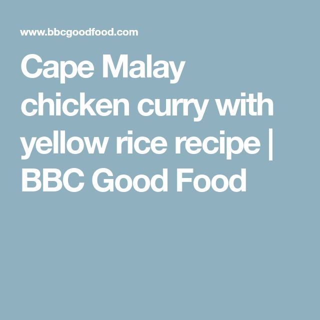 Cape Malay chicken curry with yellow rice recipe | BBC Good Food
