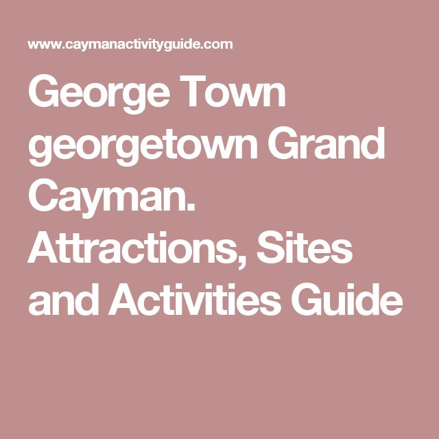 George Town georgetown Grand Cayman. Attractions, Sites and Activities Guide