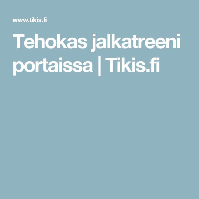 Tehokas jalkatreeni portaissa | Tikis.fi