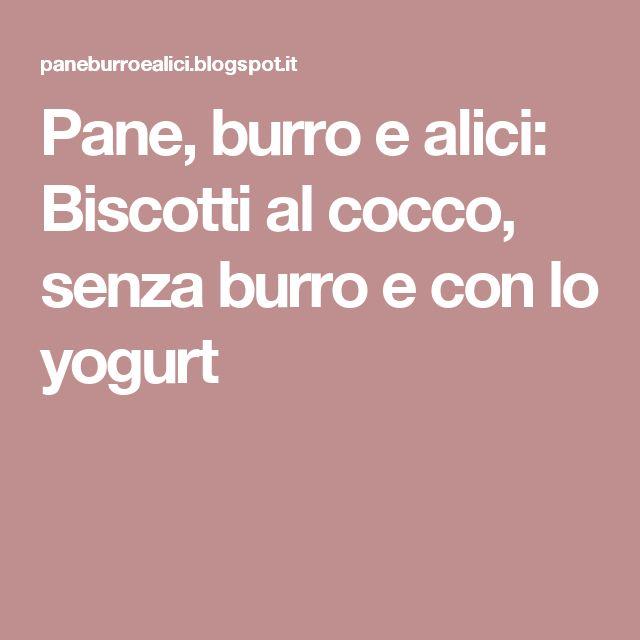 Pane, burro e alici: Biscotti al cocco, senza burro e con lo yogurt