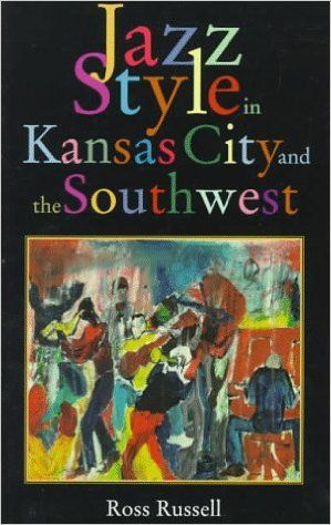 Russell, Ross Jazz style in Kansas City and the Southwest / by Ross Russell Berkeley [etc.] : University of California Press, 1971 http://cataleg.ub.edu/record=b2196053~S1*cat