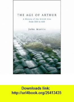 The Age of Arthur A History of the British Isles from 350 to 650 (9781842124772) John Morris , ISBN-10: 1842124773  , ISBN-13: 978-1842124772 ,  , tutorials , pdf , ebook , torrent , downloads , rapidshare , filesonic , hotfile , megaupload , fileserve