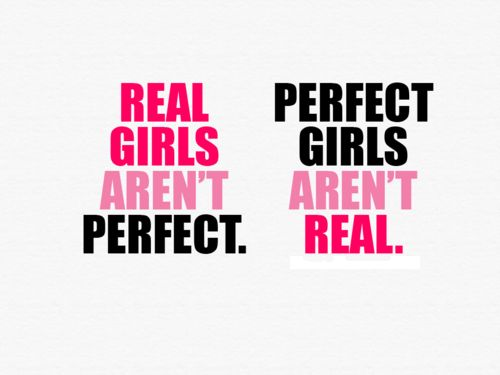 Real girls aren't perfect & perfect girls aren't real : Sayings, Real Girls, Aren T Perfect, Quotes, Truth, So True, Perfect Girls, Girls Aren T