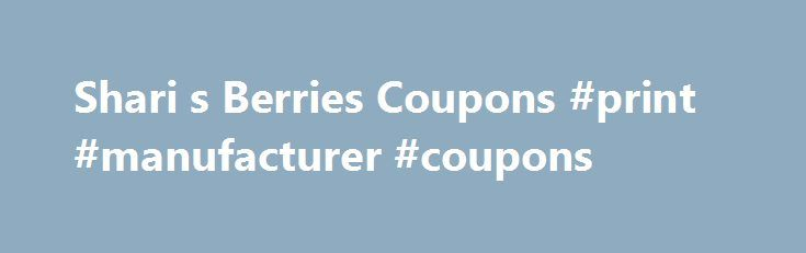 Shari s Berries Coupons #print #manufacturer #coupons http://coupons.remmont.com/shari-s-berries-coupons-print-manufacturer-coupons/  #save more coupons # Covered Strawberries Chocolate Gifts Shari's Berries Coupons – Sitewide Savings ONLY ONE PROMOTIONAL OFFER PER ORDER. – PROMOTIONAL OFFERS CANNOT BE COMBINED. Discount does not apply to gift cards or certificates, same-day delivery, shipping and handling, taxes, or third-party hosted products (e.g. wine). Discount will appear upon checkout…