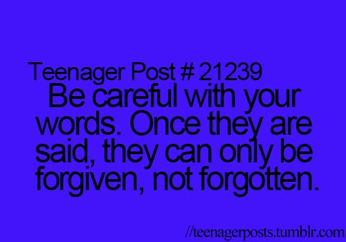 Teenager Posts. Totally true be careful with your word choice