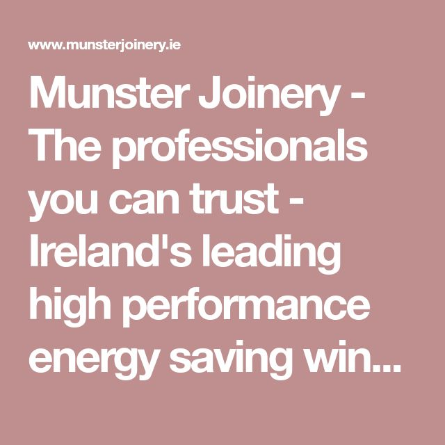 Munster Joinery - The professionals you can trust - Ireland's leading high performance energy saving window and door manufacturer