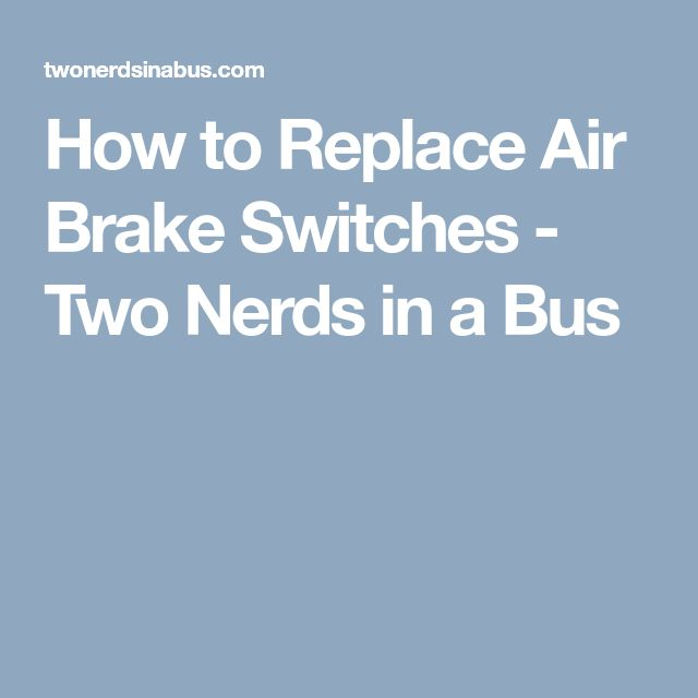 How to Replace Air Brake Switches - Two Nerds in a Bus