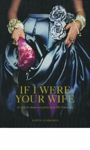 If I Were Your Wife: or how to make everyday taste like Saturday: Lotta Lundgren: 9781780091525: Amazon.com: Books