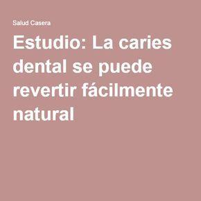 Estudio: La caries dental se puede revertir fácilmente natural