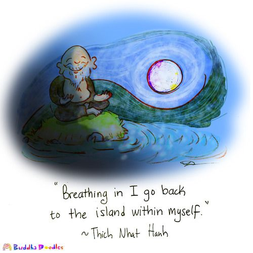 """Breathing in I go back to the island within myself."" ~Thich Nhat Hanh ..*"