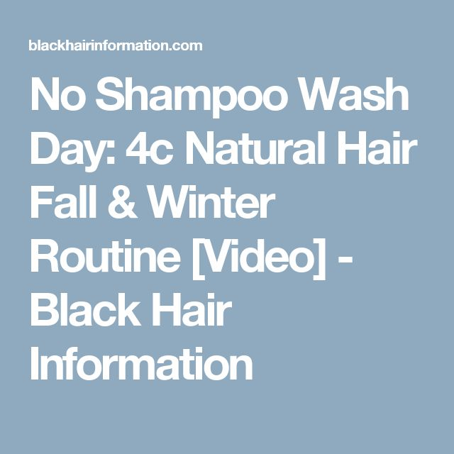 No Shampoo Wash Day: 4c Natural Hair Fall & Winter Routine [Video] - Black Hair Information