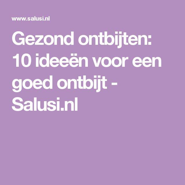 Gezond ontbijten: 10 ideeën voor een goed ontbijt - Salusi.nl