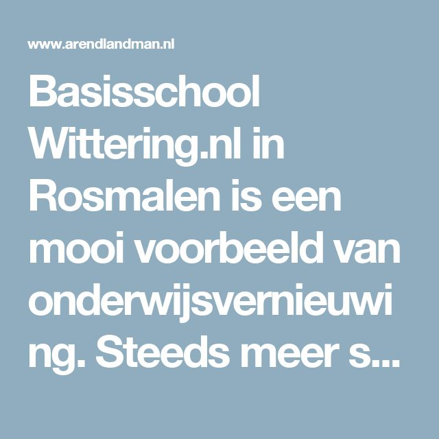 Basisschool Wittering.nl in Rosmalen is een mooi voorbeeld van onderwijsvernieuwing. Steeds meer scholen werken met kernconcepten in onderwijs. - ARENDLANDMAN.NL | ARENDLANDMAN.NL