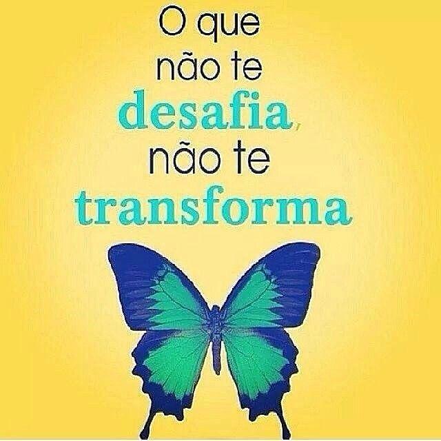 O QUE NÃO TE DESAFIA, NÃO TE TRANSFORMA #frases #words #pensamentos