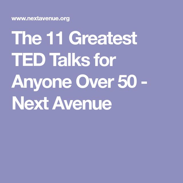 The 11 Greatest TED Talks for Anyone Over 50 - Next Avenue