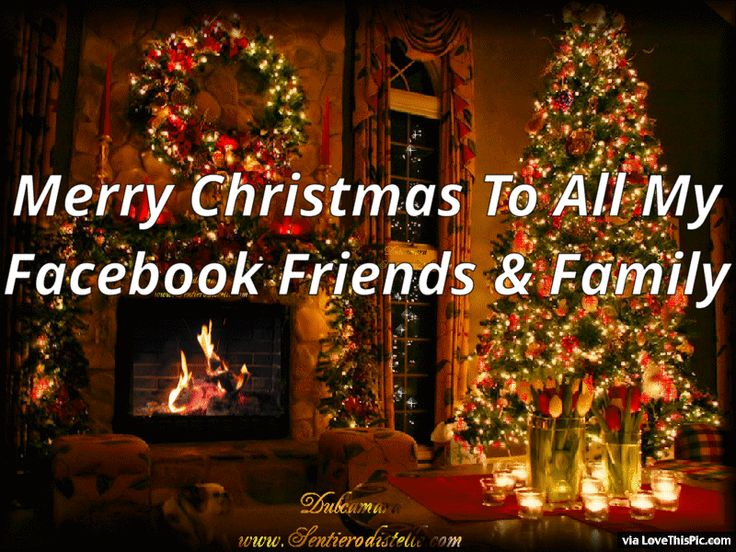 Merry Christmas To All My Facebook Friends And Family