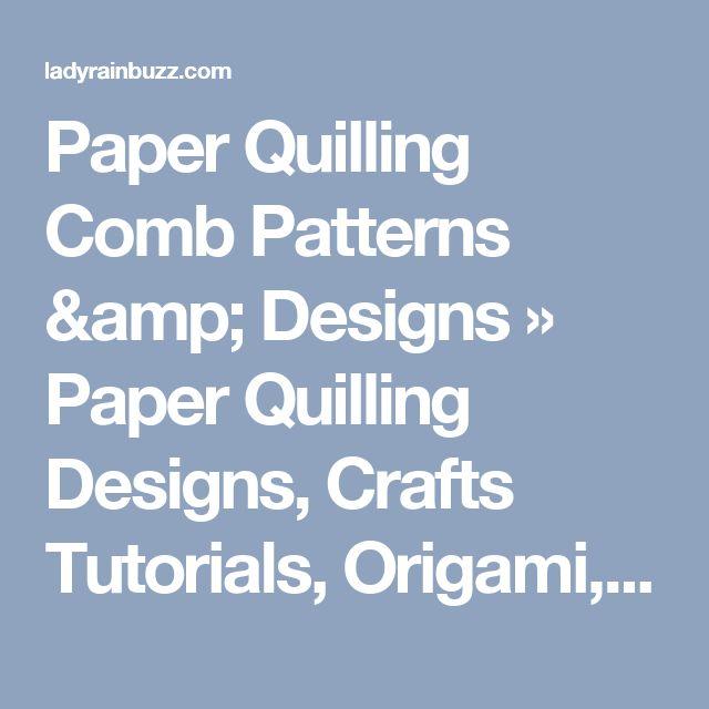 Paper Quilling Comb Patterns & Designs » Paper Quilling Designs, Crafts Tutorials, Origami, Recipes | Ladyrain