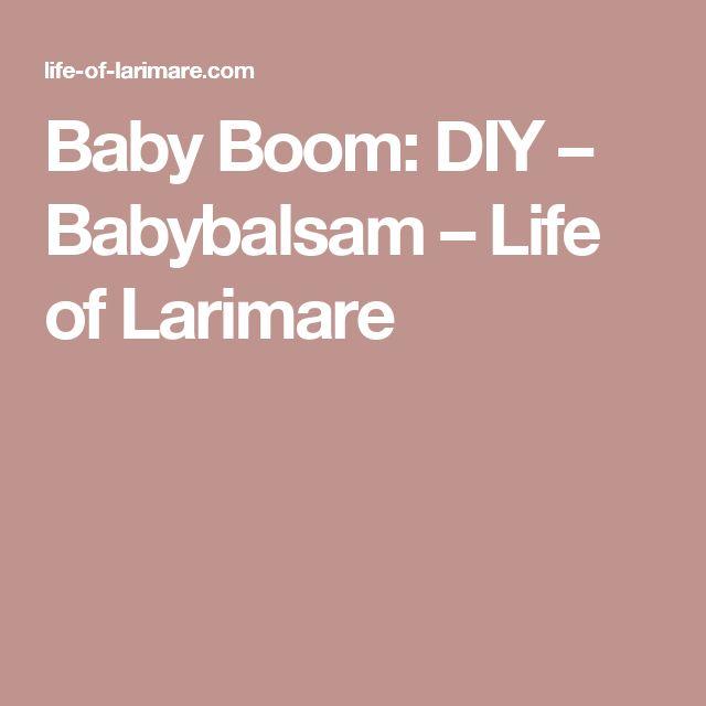 Baby Boom: DIY – Babybalsam – Life of Larimare