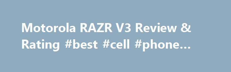 """Motorola RAZR V3 Review & Rating #best #cell #phone #store http://mobile.remmont.com/motorola-razr-v3-review-rating-best-cell-phone-store/  Motorola RAZR V3 The Motorola Moto Razr V3 is the ultimate see-and-be-seen phone for style mavens who don't care about price. Half an inch thin (yes, we said half an inch) and made of anodized aluminum, the Motorola flip phone looks and feels absolutely amazing. There's no dispute: The Razr (pronounced """"razor"""") is the coolest-lookingRead More"""