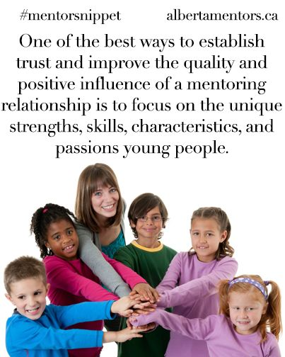 One of the best ways to establish trust and improve the quality and positive influence of a mentoring relationship is to focus on the unique strengths, skills, characteristics, and passions young people. Related