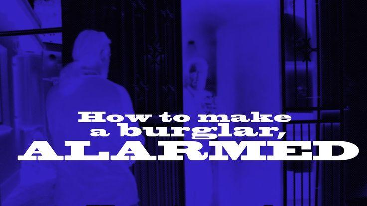 "How to make a burglar ""Alarmed"""