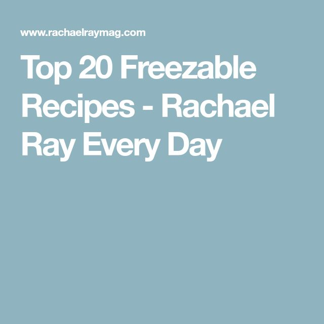 Top 20 Freezable Recipes - Rachael Ray Every Day
