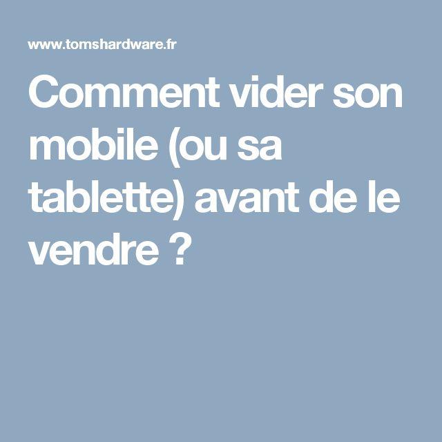Comment vider son mobile (ou sa tablette) avant de le vendre ?