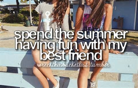 Last summer i can do this though:(  my best friend is moving soon... Across the counrty.