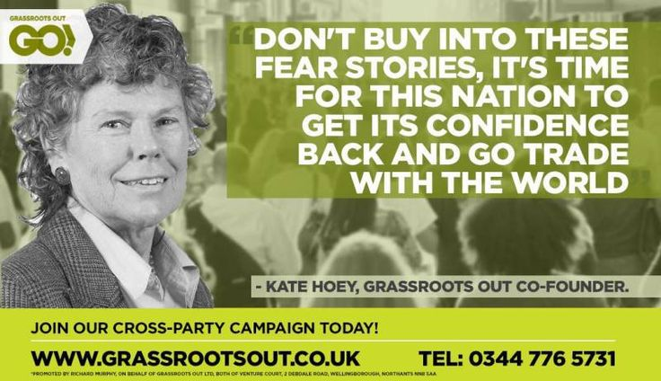 Don't buy into these fear stories, it's time for this nation to get its confience back and go trade with the world. Kate Hoey, Grassroots Out Co-Founder