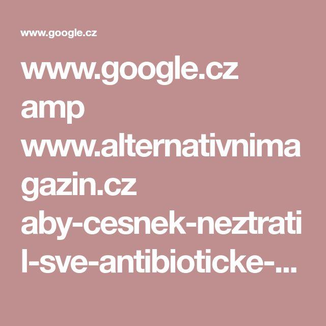 www.google.cz amp www.alternativnimagazin.cz aby-cesnek-neztratil-sve-antibioticke-ucinky-nedelejte-techto-5-chyb amp